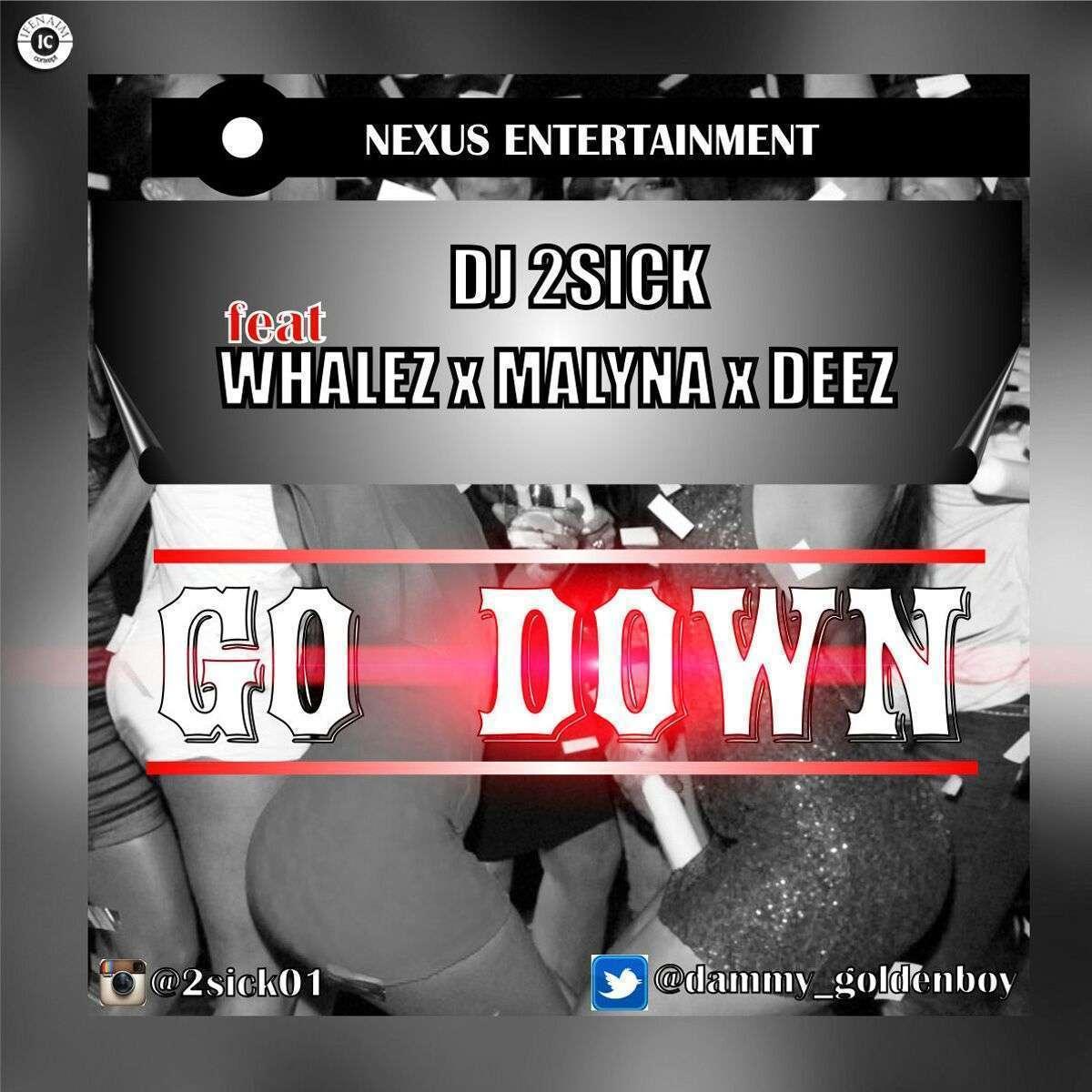 DJ 2Sick - Go Down (Prod. by Whalez) Ft Whalez & Malyna & Deez