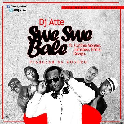 DJ Atte - Swe Swe Bale Ft Cynthia Morgan & Jumabee & Endia & Dezign