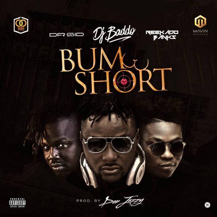 DJ Baddo - Bum Short Ft Dr Sid & Reekado Banks
