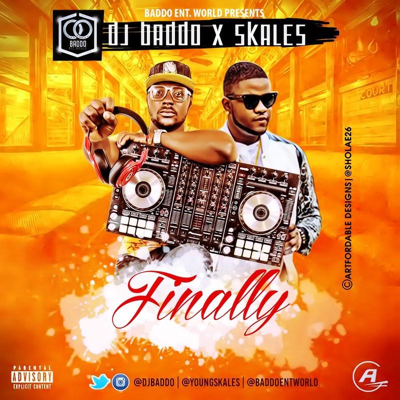 DJ Baddo - Finally Ft Skales