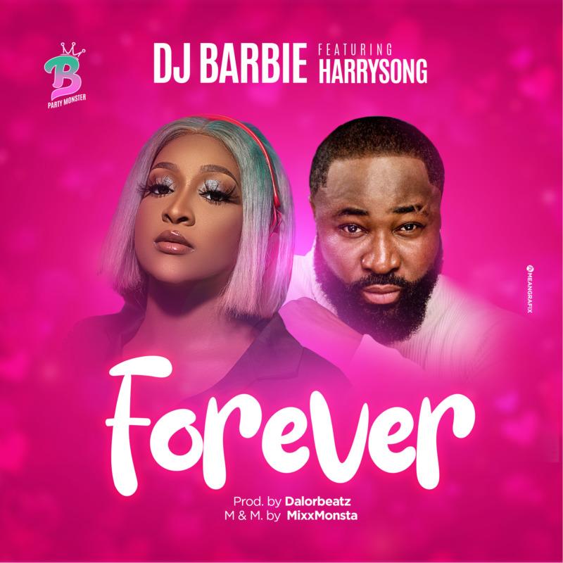 Dj Barbie - Forever Ft Harrysong