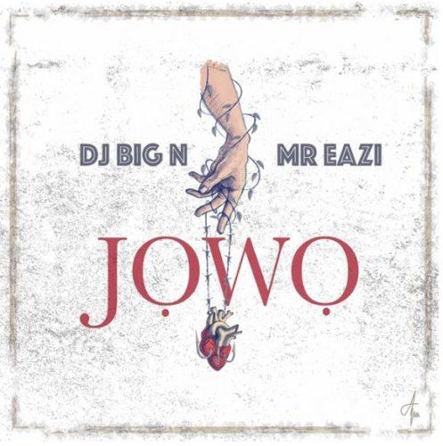 DJ Big N & Mr Eazi - Jowo