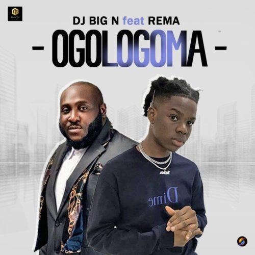 DJ Big N - Ogologoma Ft Rema