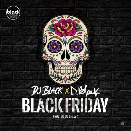 Dj Black & D-Black - Black Friday (Prod. By Dj Breezy)