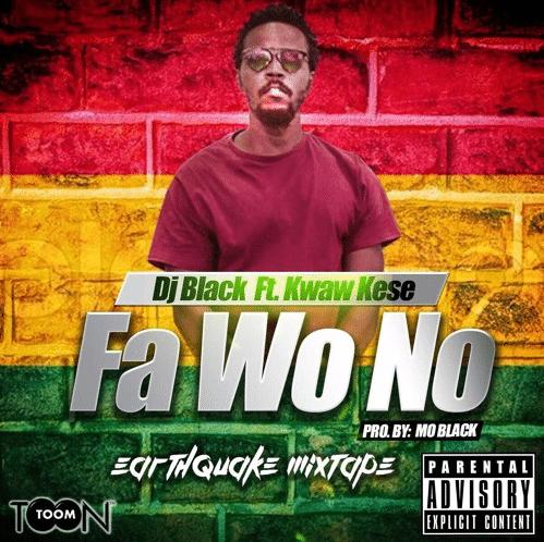 DJ Black - Fa Wo No Ft Kwaw Kese (Prod By Mo Black)