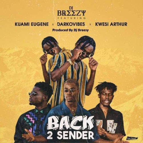 DJ Breezy - Back 2 Sender (Prod. by DJ Breezy) Ft Kuami Eugene & Darkovibes & Kwesi Arthur