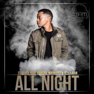 DJ Clock - All Night Ft Kwesta & M.anifest & Tellaman