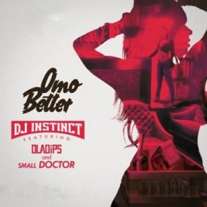 DJ Instinct - Omo Better Ft Ola Dips & Small Doctor