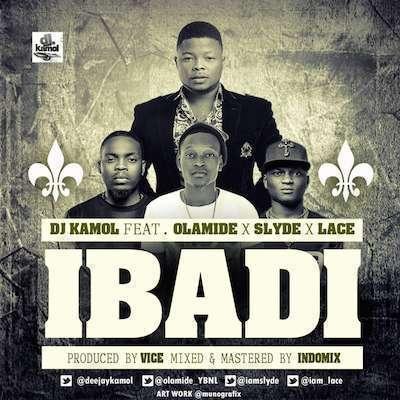 DJ Kamol - Ibadi Ft Olamide & Lace & Slyde