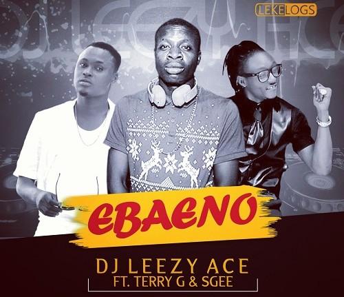 DJ Leezy Ace - Ebaeno Ft Terry G & S Gee