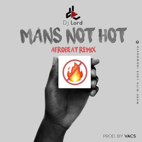 DJ Lord - Man's Not Hot (Afrobeat Remix) (Prod. by Vacs)