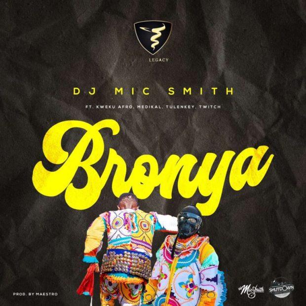 DJ Mic Smith - Bronya Ft Medikal & Tulenkey & Kweku Afro & Twitch 4EVA