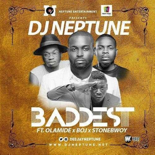 DJ Neptune - Baddest (Prod. Pheelz) Ft Olamide & BOJ & Stonebwoy