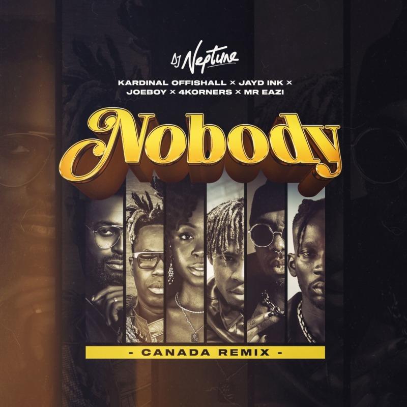 DJ Neptune - Nobody (Canada Remix) Ft 4Korners & Kardinal Offishall & Jayd Ink & Joeboy & Mr Eazi