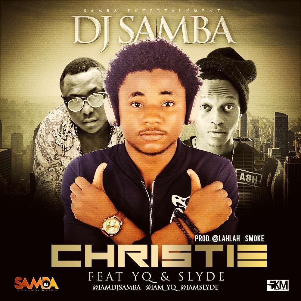 DJ Samba - Christie Ft YQ & Slyde
