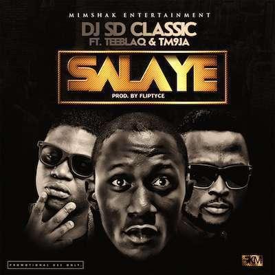 Dj Sd Classic - SALAYE Ft Tm9ja & Tee Blaq