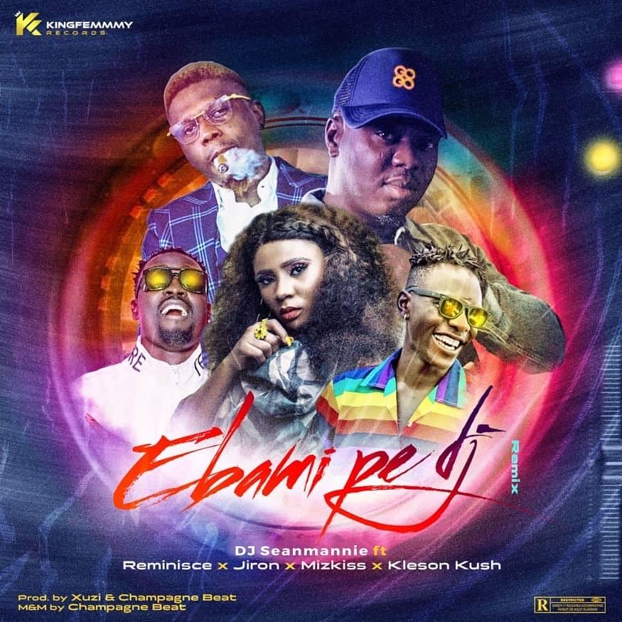 DJ Seanmanni - Ebami Pe DJ (Remix) Ft Reminisce & Jiron & Mz Kiss & Klenson Kush