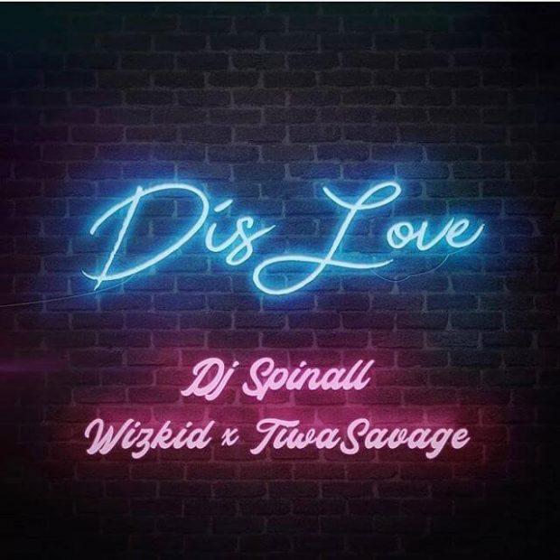 DJ Spinall - Dis Love Ft Wizkid & Tiwa Savage