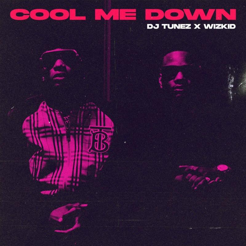 DJ Tunez & Wizkid - Cool Me Down