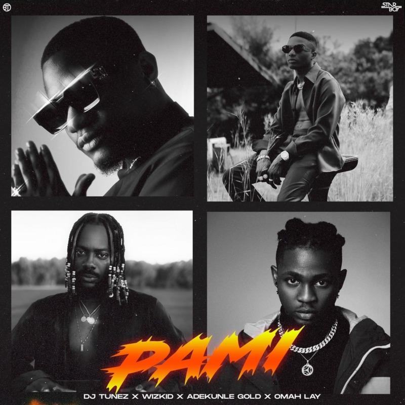 DJ Tunez - Pami Ft Wizkid & Adekunle Gold & Omah Lay