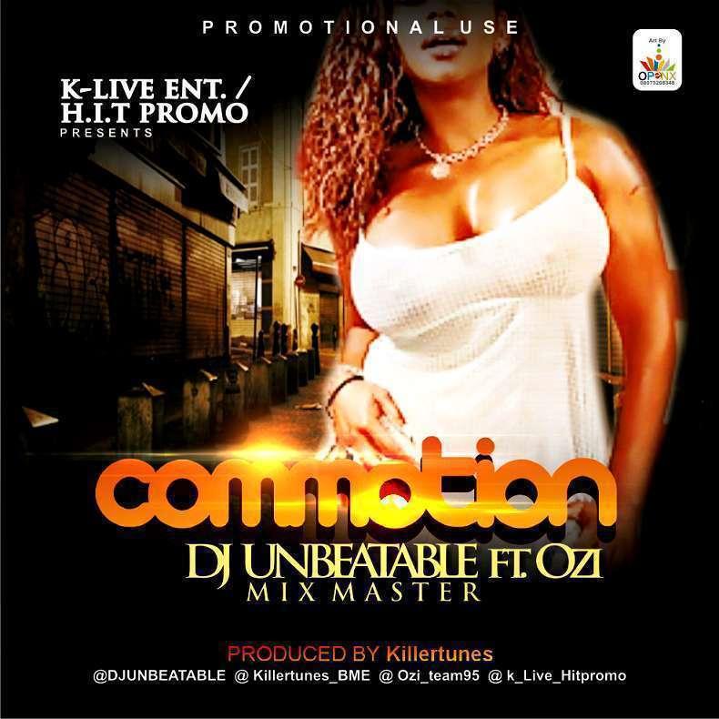 Dj Unbeatable - Commotion Ft Ozi (prod by Killertunes)