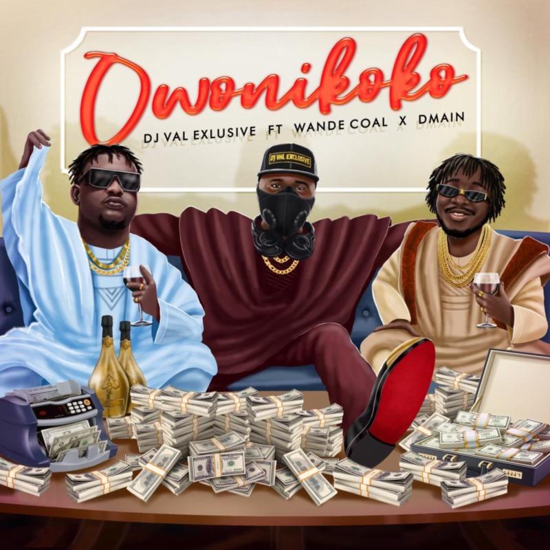 DJ Val Exclusive - Owo Ni Koko Ft Wande Coal & Dmain