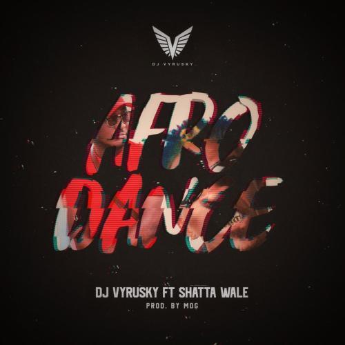 DJ Vyrusky - Afro Dance Ft Shatta Wale (Prod. by Mog Beatz)
