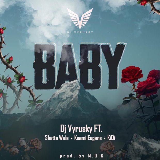 DJ Vyrusky - Baby Ft Shatta Wale & Kuami Eugene & Kidi