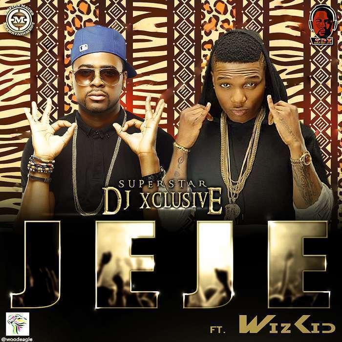 DJ Xclusive - JeJe Ft Wizkid