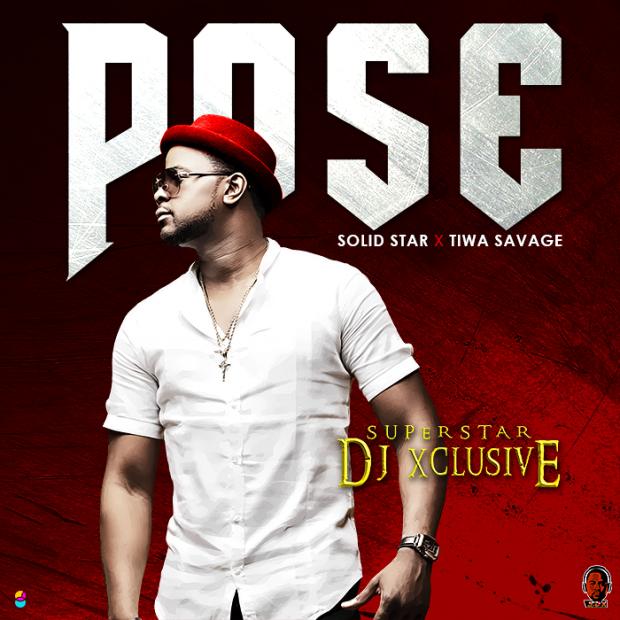 DJ Xclusive - Pose Ft Tiwa Savage & Solidstar