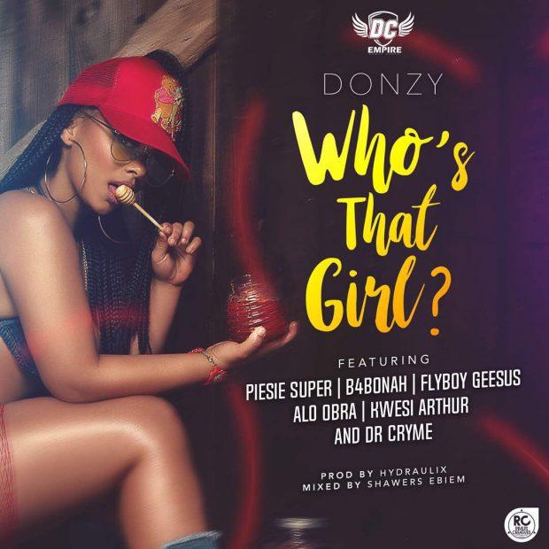 Donzy - Who's That Girl Ft Kwesi Arthur & B4Bonah & Dr Cryme & Piesie & FlyBoy & Obra