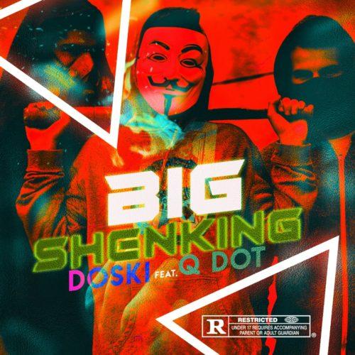 Doski - Big Shenking Ft Qdot