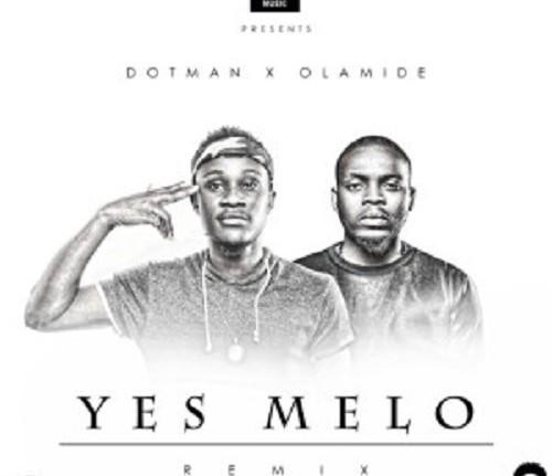 Dotman - Yes Melo (Remix) Ft Olamide