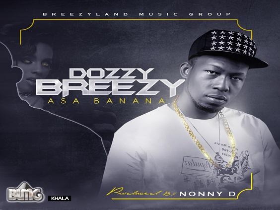 Dozzy Breezy - Asa Banana (Prod Nonny D)