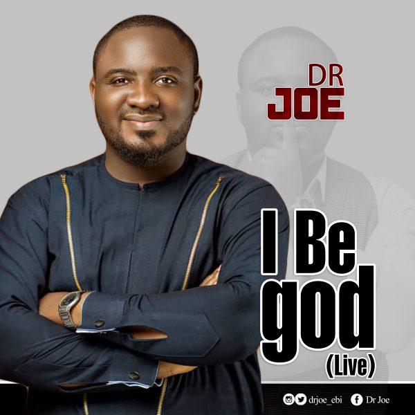 Dr Joe - I Be god