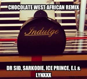 Dr SID - Chocolate West African Remix Ft Sarkodie & E.L & Ice Prince & Lynxxx (Prod by Don Jazzy)