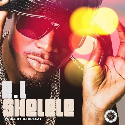 E.L - Shelele (Prod by DJ Breezy)