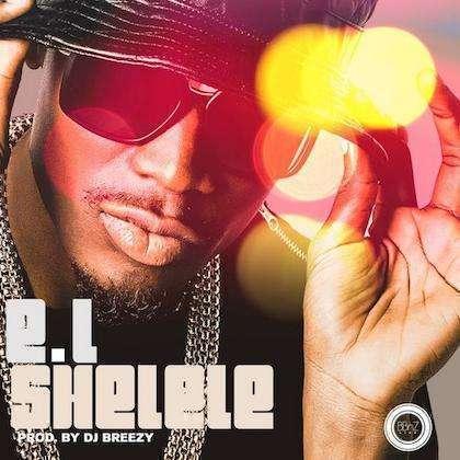 E.L - Shelele (Prod. by DJ Breezy)