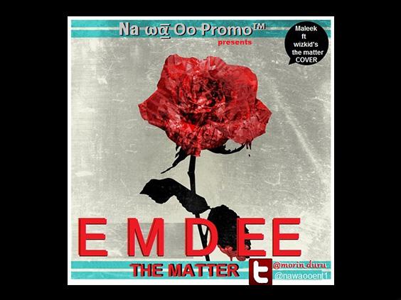 Emdee - Back To The Matter (Wizkid Ft Maleekberry Cover)