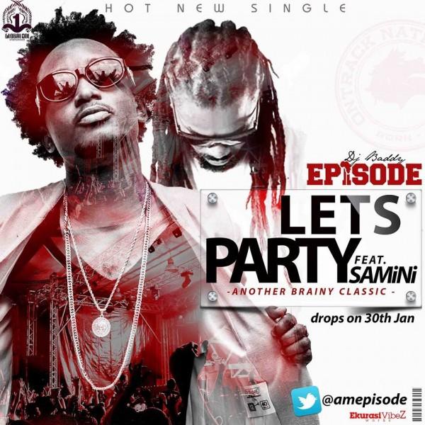Episode - Let's Party Ft Samini (Prod by Brainy Beatz)