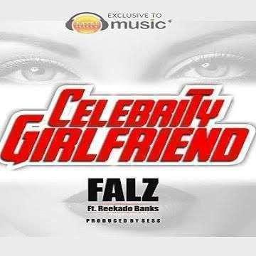 Falz - Celebrity Girlfriend Ft Reekado Banks