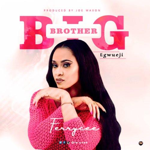Ferrycee - Big Brother Egwueji