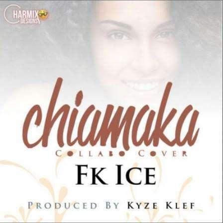 FK Ice - Chiamaka (Prod. by KyzeKlef)