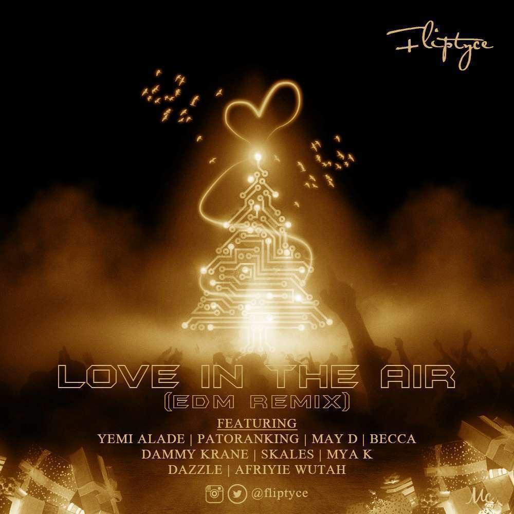 Fliptyce - Love In The Air (EDM Remix) Ft Yemi Alade & May D & Patoranking & Becca & Skales & Dammy krane & Dazzle & Mya K & Afriyie Wutah