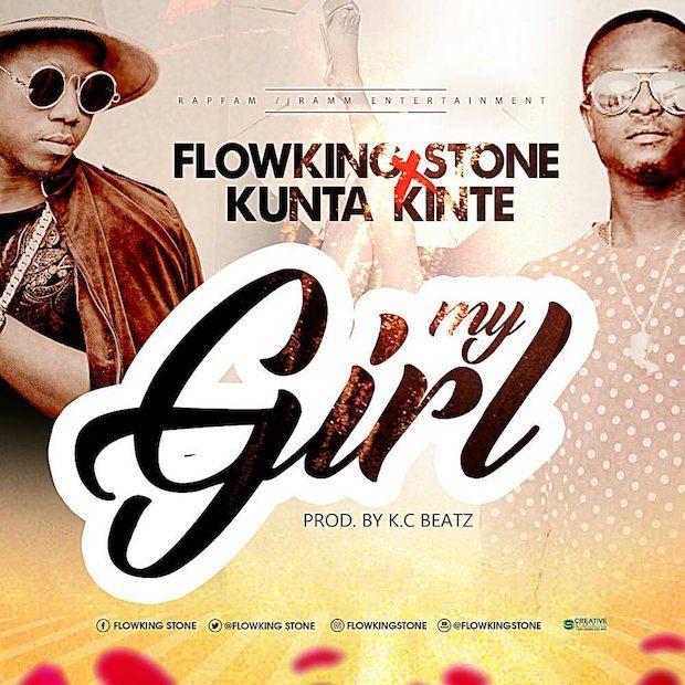 Flowking Stone - My Girl Ft Kunta Kinte (Prod. by KC Beatz)