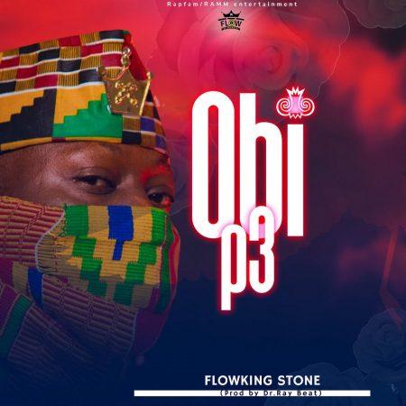 Flowking Stone - Obi Pe (Prod by Dr Ray Beats)