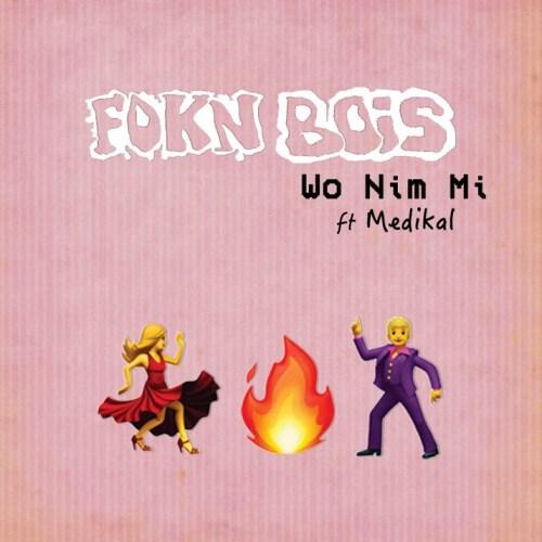 FOKN Bois - Wo Nim Mi Ft Medikal