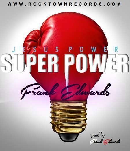 Frank Edwards - Jesus Power (Super Power) prod by Frank Edwards