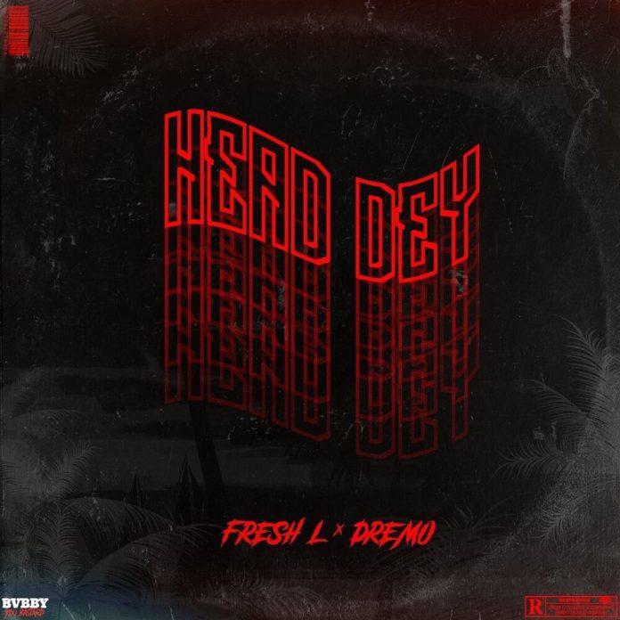 Fresh L - Head Dey Ft Dremo