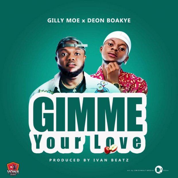 Gilly Moe - Gimme Love Ft Deon Boakye (Prod. by Ivan Beatz)